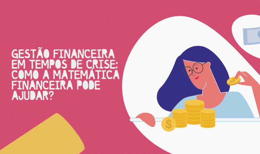 Gestão financeira em tempos de crise: Como a Matemática Financeira pode ajudar?